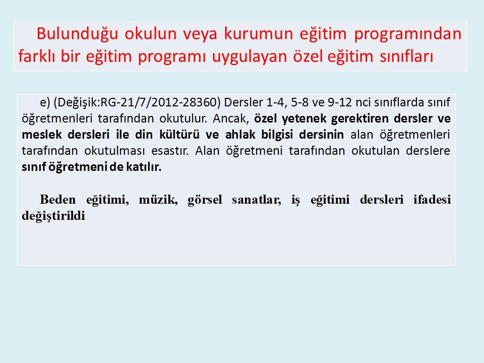 Bulunduğu okulun veya kurumun eğitim programından farklı bir eğitim programı uygulayan özel eğitim sınıfları e) (Değişik:RG-21/7/2012-28360) Dersler 1