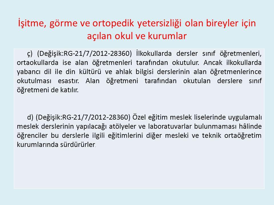 İşitme, görme ve ortopedik yetersizliği olan bireyler için açılan okul ve kurumlar ç) (Değişik:RG-21/7/2012-28360) İlkokullarda dersler sınıf öğretmen