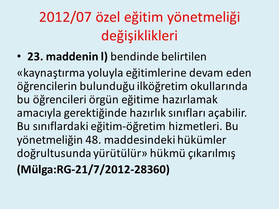 2012/07 özel eğitim yönetmeliği değişiklikleri 23. maddenin l) bendinde belirtilen «kaynaştırma yoluyla eğitimlerine devam eden öğrencilerin bulunduğu