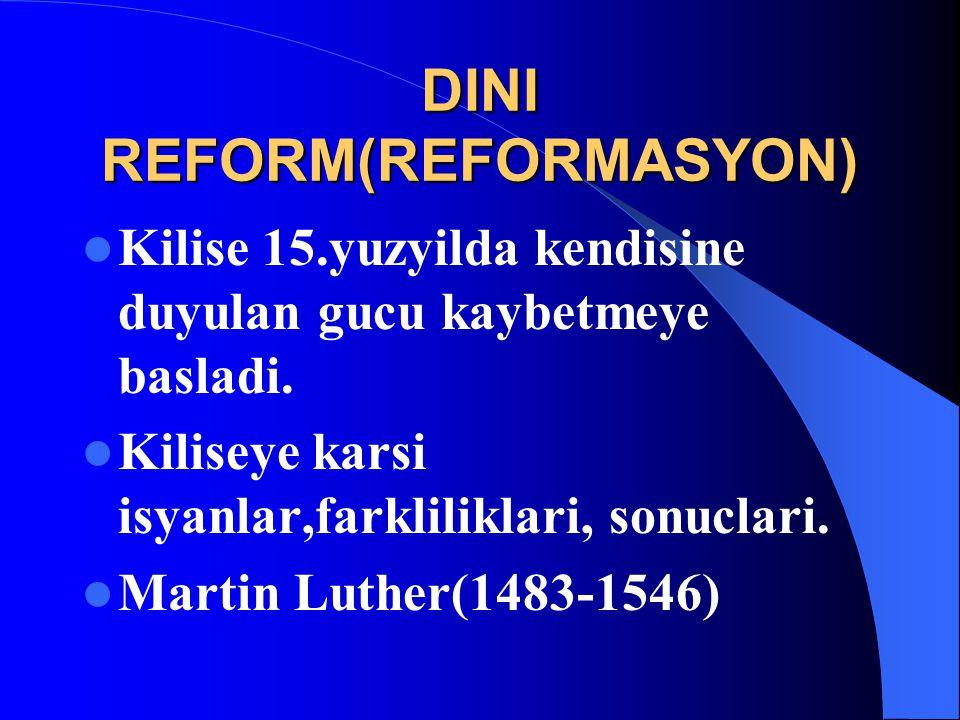 DINI REFORM(REFORMASYON) Kilise 15.yuzyilda kendisine duyulan gucu kaybetmeye basladi. Kiliseye karsi isyanlar,farkliliklari, sonuclari. Martin Luther