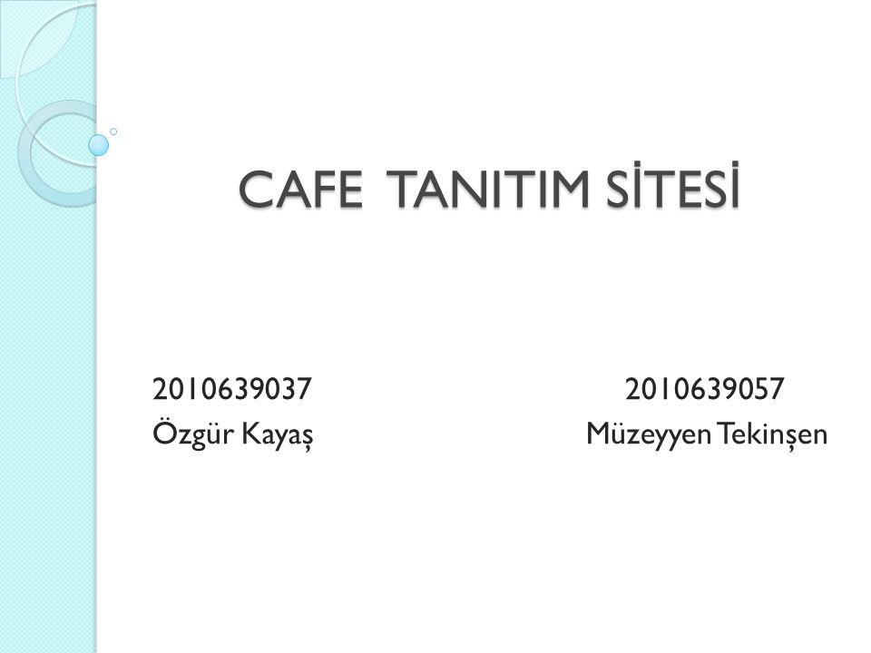 CAFE TANITIM S İ TES İ 2010639037 2010639057 Özgür Kayaş Müzeyyen Tekinşen