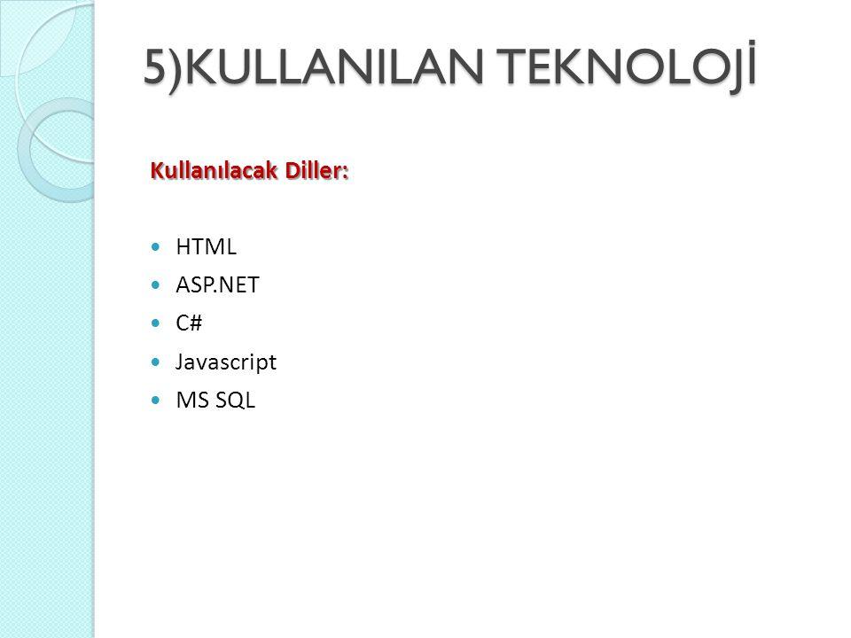 5)KULLANILAN TEKNOLOJ İ Kullanılacak Diller: HTML ASP.NET C# Javascript MS SQL