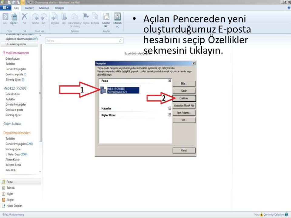 Açılan Pencereden yeni oluşturduğumuz E-posta hesabını seçip Özellikler sekmesini tıklayın.