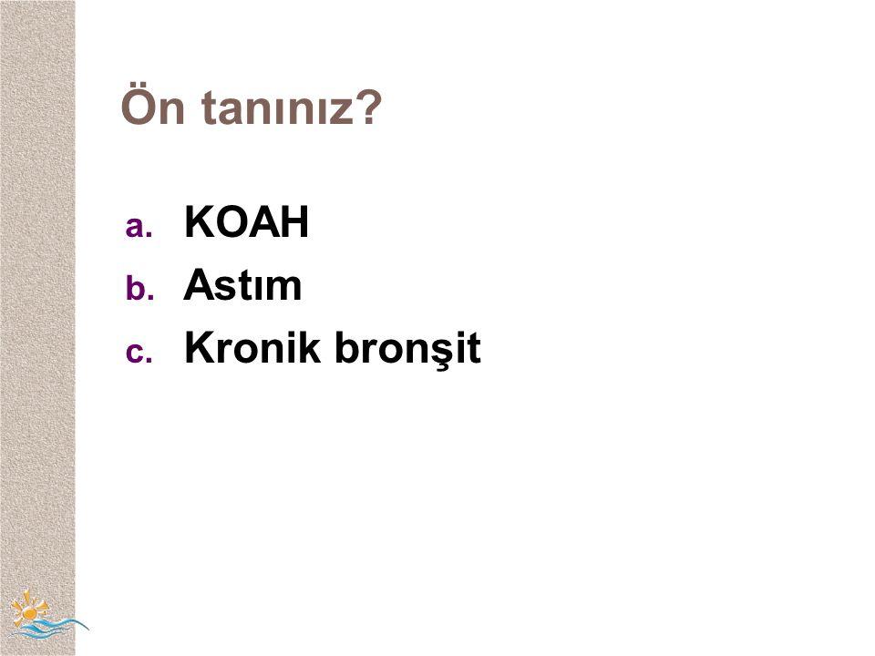Ön tanınız? a. KOAH b. Astım c. Kronik bronşit
