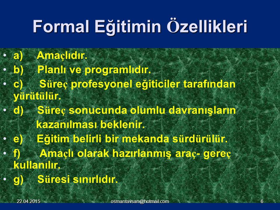 EĞİTİM; Formal Ve İnformal Eğitim Olarak İkiye Ayrılır. 1 FORMAL EĞİTİM Formal eğitim, planlı ve programlı bir ama ç doğrultusunda belirli bir mekanda