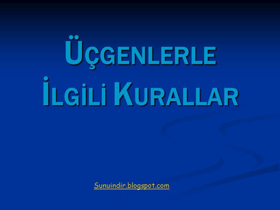 Ü ÇGENLERLE İ LGİLİ K URALLAR Sunuindir.blogspot.com