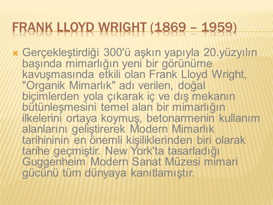  Gerçekleştirdiği 300'ü aşkın yapıyla 20.yüzyılın başında mimarlığın yeni bir görünüme kavuşmasında etkili olan Frank Lloyd Wright,