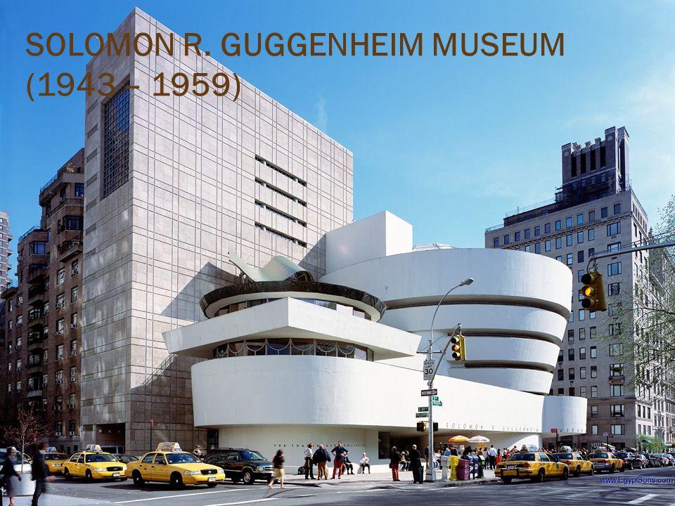SOLOMON R. GUGGENHEIM MUSEUM (1943 – 1959)