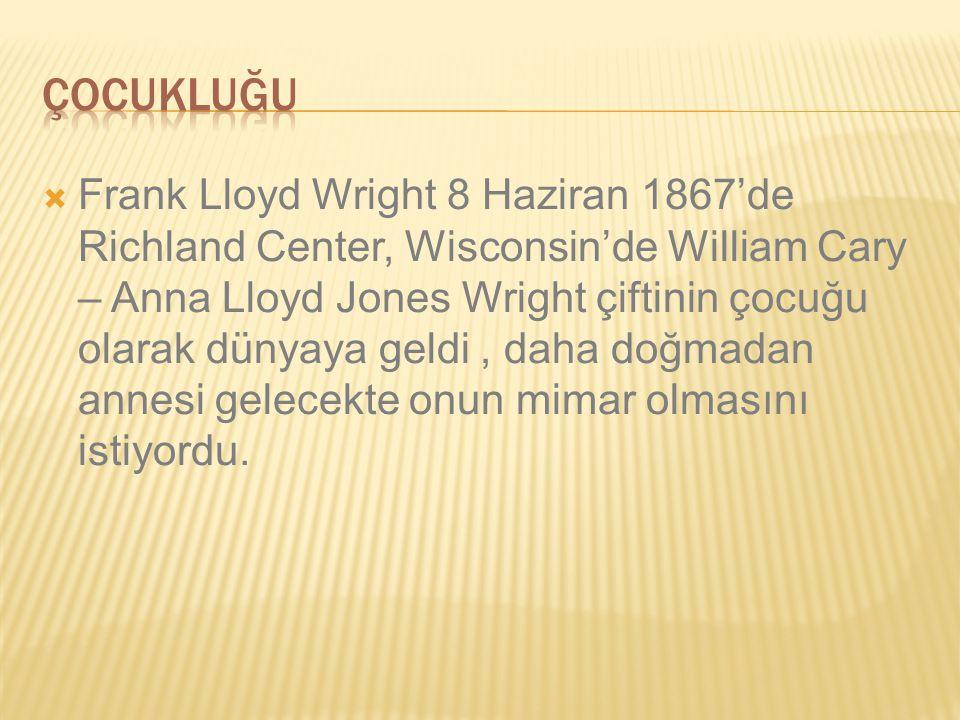  Frank Lloyd Wright 8 Haziran 1867'de Richland Center, Wisconsin'de William Cary – Anna Lloyd Jones Wright çiftinin çocuğu olarak dünyaya geldi, daha