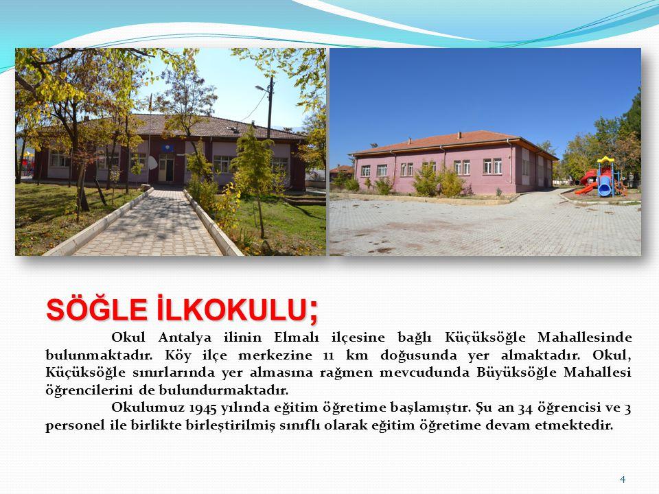 4 SÖĞLE İLKOKULU ; Okul Antalya ilinin Elmalı ilçesine bağlı Küçüksöğle Mahallesinde bulunmaktadır. Köy ilçe merkezine 11 km doğusunda yer almaktadır.