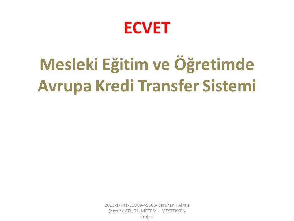 ECVET Mesleki Eğitim ve Öğretimde Avrupa Kredi Transfer Sistemi 2013-1-TR1-LEO03-49563- Saruhanlı Almış Şentürk ATL, TL, METEM - MESTEKYEN Projesi