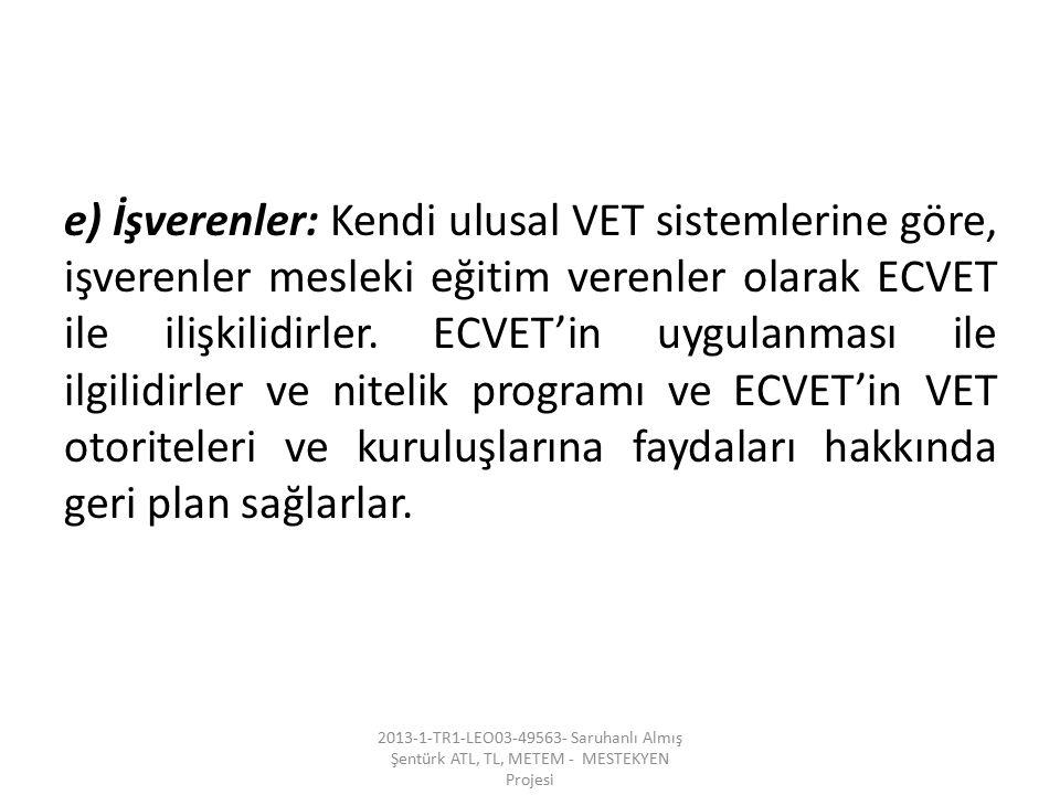 e) İşverenler: Kendi ulusal VET sistemlerine göre, işverenler mesleki eğitim verenler olarak ECVET ile ilişkilidirler. ECVET'in uygulanması ile ilgili