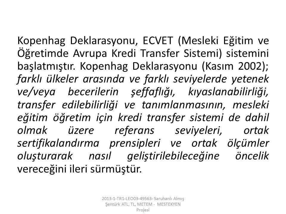 Kopenhag Deklarasyonu, ECVET (Mesleki Eğitim ve Öğretimde Avrupa Kredi Transfer Sistemi) sistemini başlatmıştır. Kopenhag Deklarasyonu (Kasım 2002); f