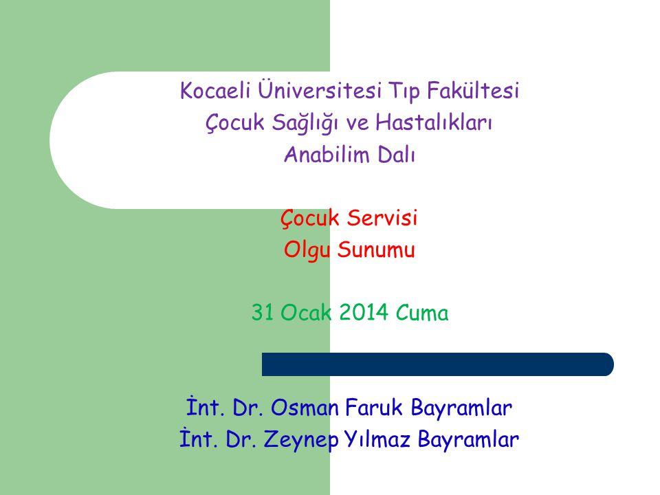 Kocaeli Üniversitesi Tıp Fakültesi Çocuk Sağlığı ve Hastalıkları Anabilim Dalı Çocuk Servisi Olgu Sunumu 31 Ocak 2014 Cuma İnt. Dr. Osman Faruk Bayram