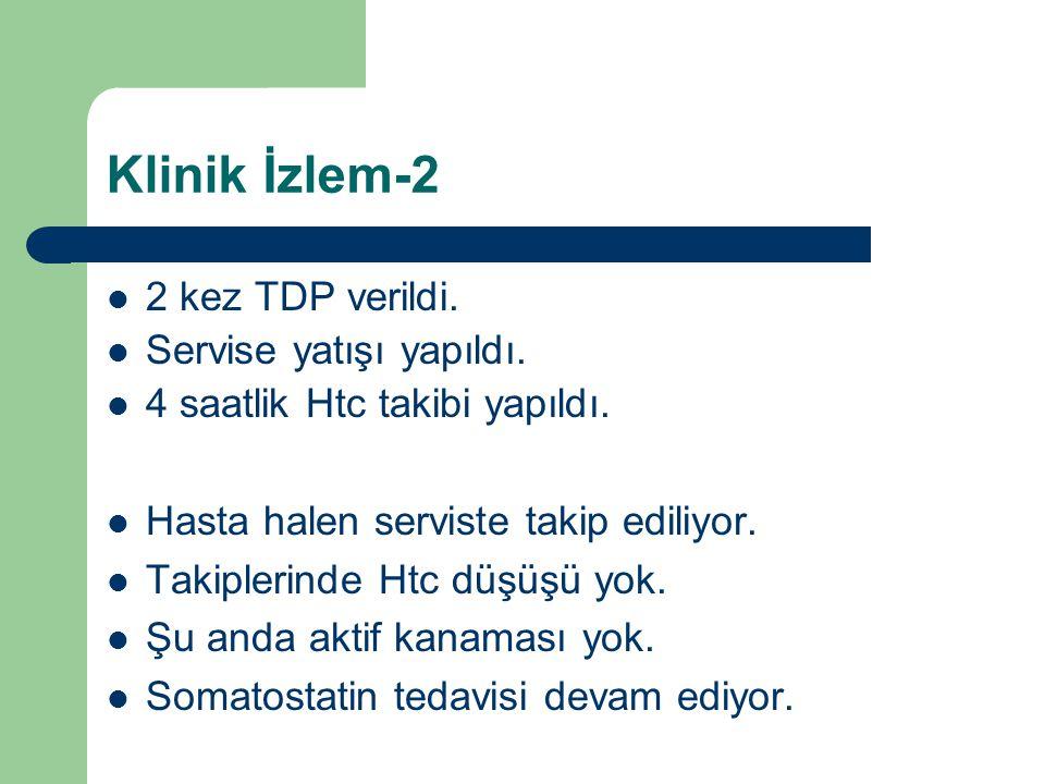 Klinik İzlem-2 2 kez TDP verildi. Servise yatışı yapıldı. 4 saatlik Htc takibi yapıldı. Hasta halen serviste takip ediliyor. Takiplerinde Htc düşüşü y