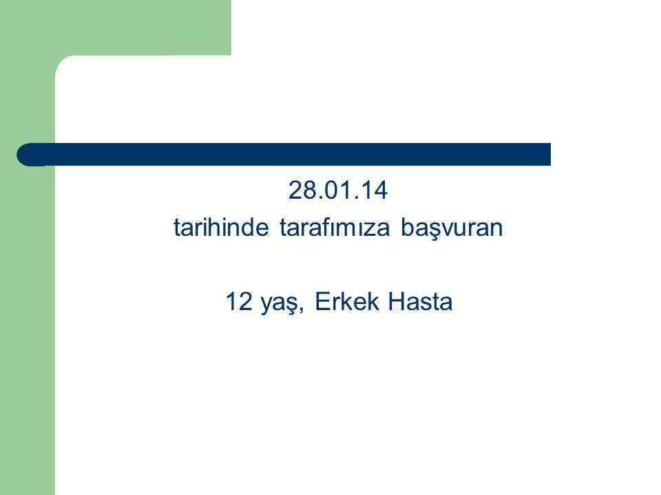 28.01.14 tarihinde tarafımıza başvuran 12 yaş, Erkek Hasta