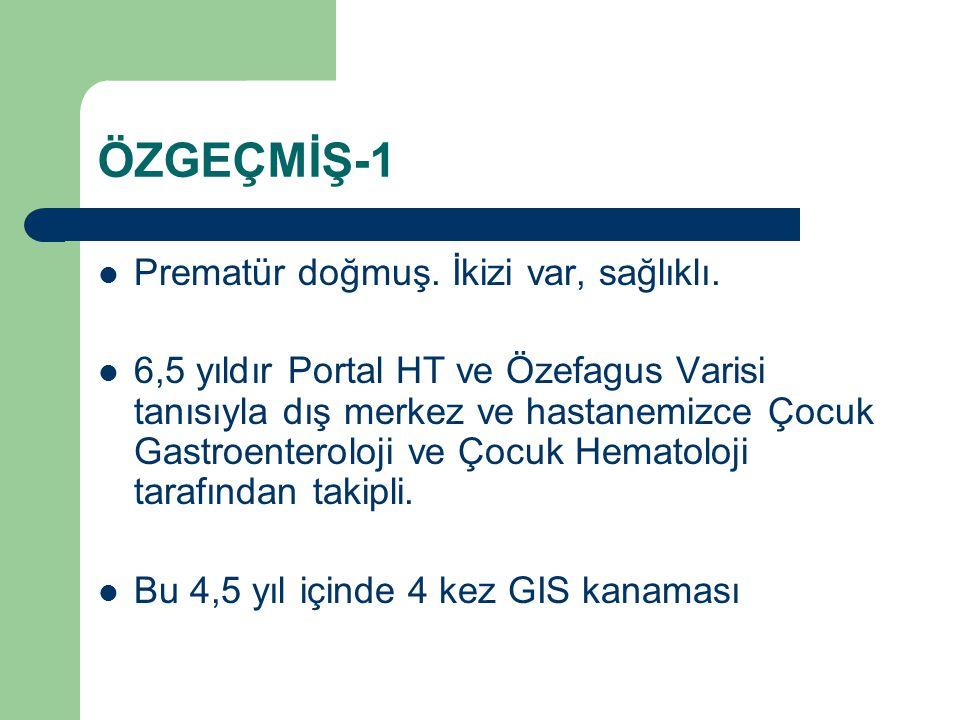 ÖZGEÇMİŞ-2 4,5 yıl önce splenektomi Endoskopik tedavi(8 kez) 1 kez açık operasyon