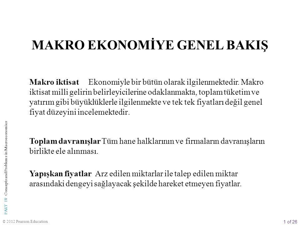 1 of 26 © 2012 Pearson Education PART IV Concepts and Problems in Macroeconomics MAKRO EKONOMİYE GENEL BAKIŞ Makro iktisat Ekonomiyle bir bütün olarak
