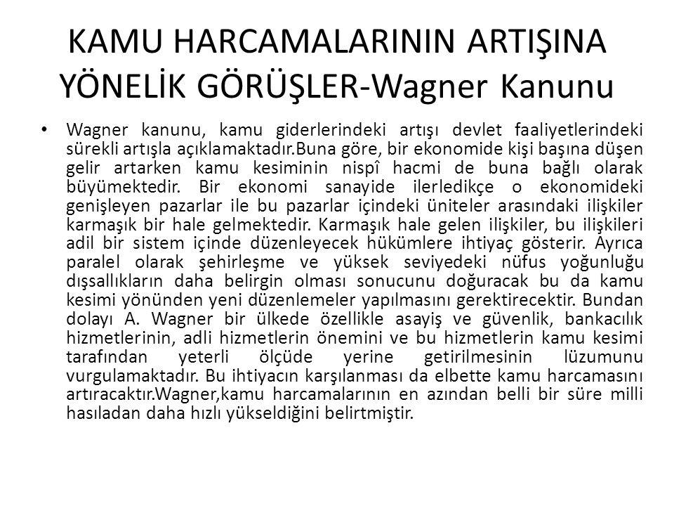 KAMU HARCAMALARININ ARTIŞINA YÖNELİK GÖRÜŞLER-Wagner Kanunu Wagner kanunu, kamu giderlerindeki artışı devlet faaliyetlerindeki sürekli artışla açıklam