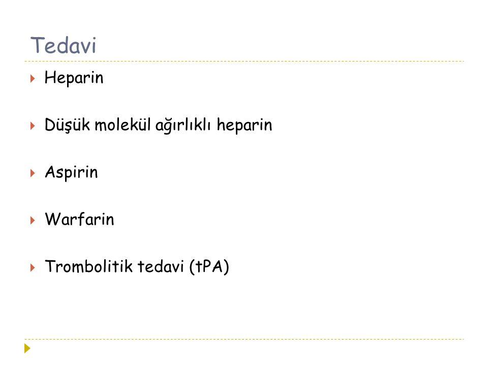 Tedavi  Heparin  Düşük molekül ağırlıklı heparin  Aspirin  Warfarin  Trombolitik tedavi (tPA)