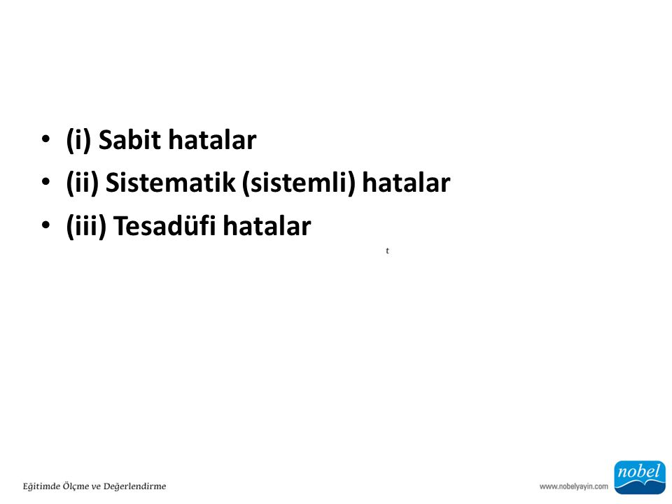 (i) Sabit hatalar (ii) Sistematik (sistemli) hatalar (iii) Tesadüfi hatalar