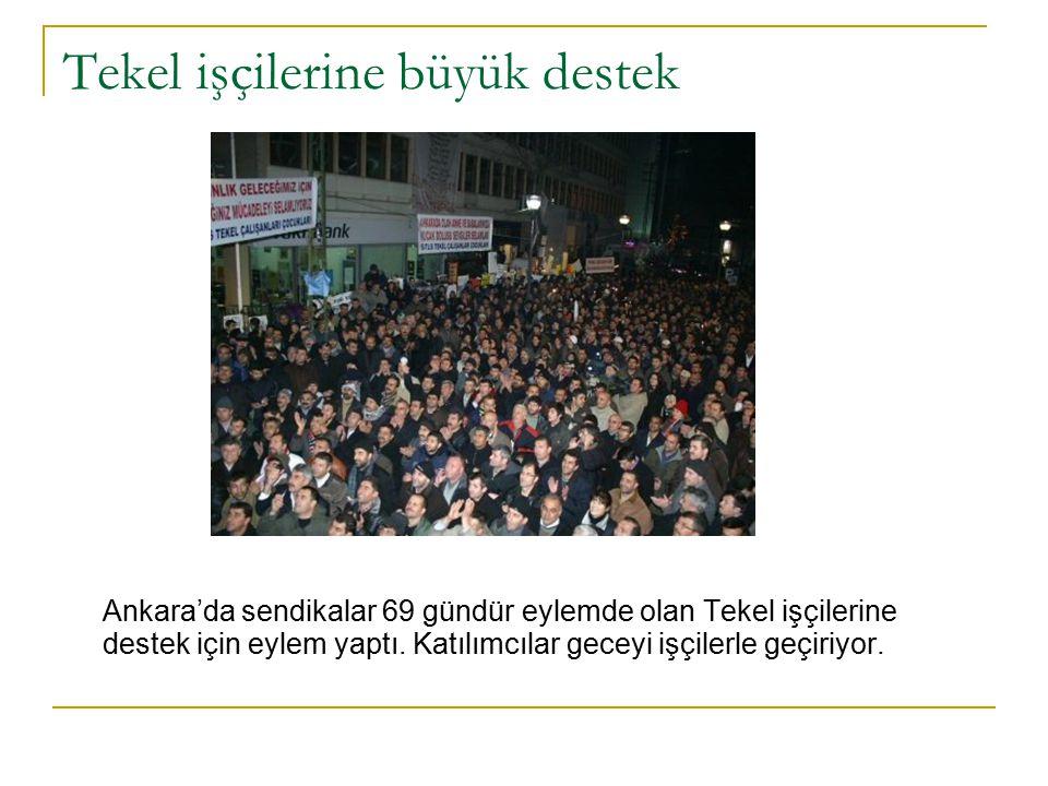 Tekel işçilerine büyük destek Ankara'da sendikalar 69 gündür eylemde olan Tekel işçilerine destek için eylem yaptı.
