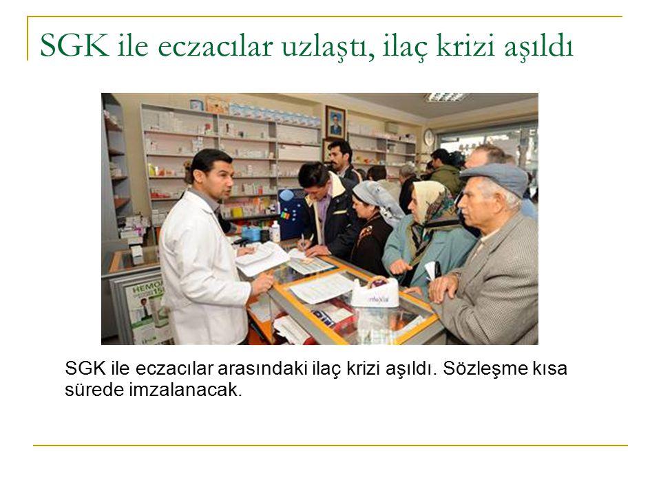 SGK ile eczacılar uzlaştı, ilaç krizi aşıldı SGK ile eczacılar arasındaki ilaç krizi aşıldı.