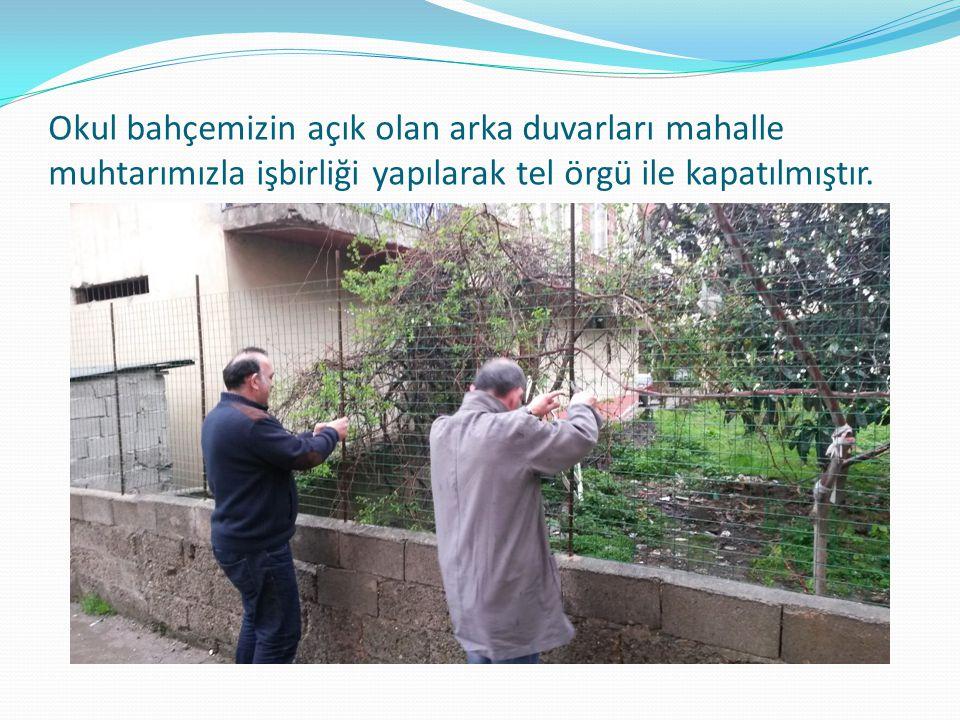 Okul bahçemizin açık olan arka duvarları mahalle muhtarımızla işbirliği yapılarak tel örgü ile kapatılmıştır.