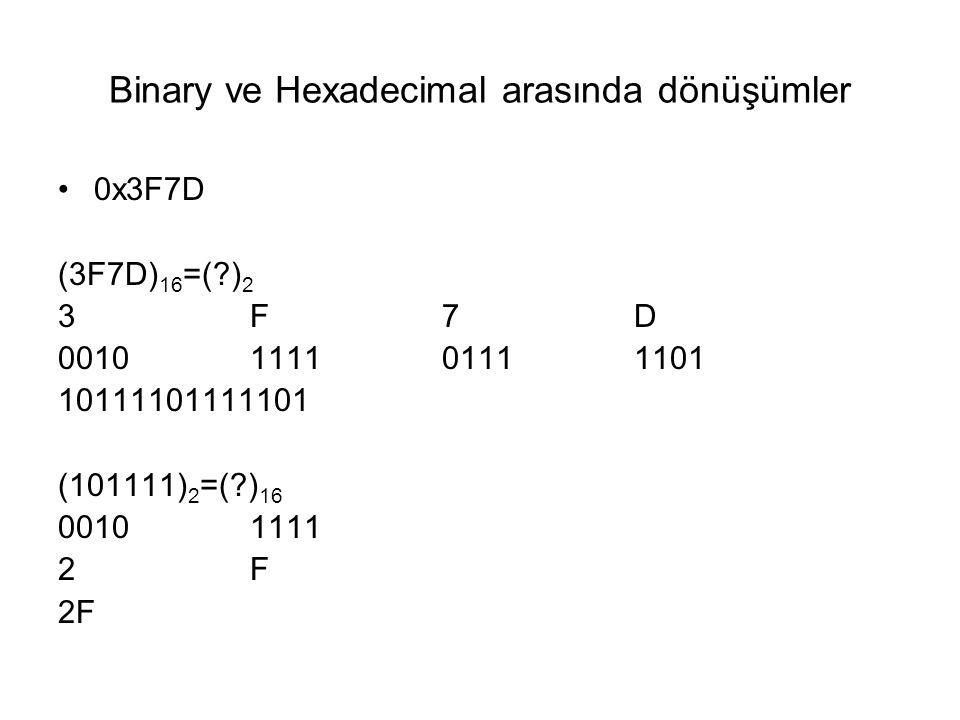 Binary ve Hexadecimal arasında dönüşümler 0x3F7D (3F7D) 16 =(?) 2 3F7D 0010111101111101 10111101111101 (101111) 2 =(?) 16 00101111 2F