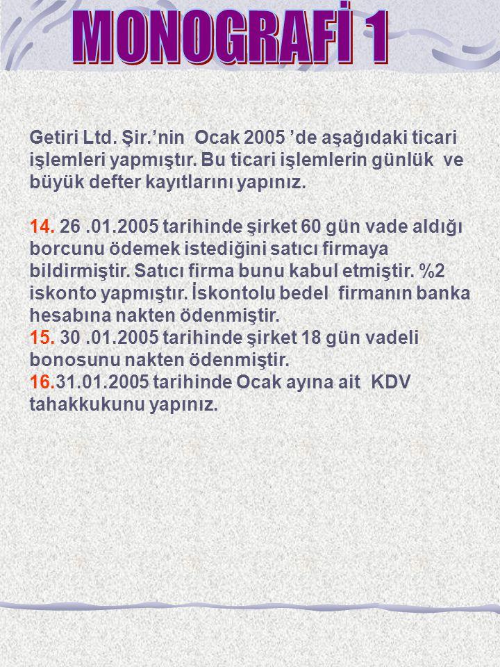 Getiri Ltd. Şir.'nin Ocak 2005 'de aşağıdaki ticari işlemleri yapmıştır. Bu ticari işlemlerin günlük ve büyük defter kayıtlarını yapınız. 14. 26.01.20