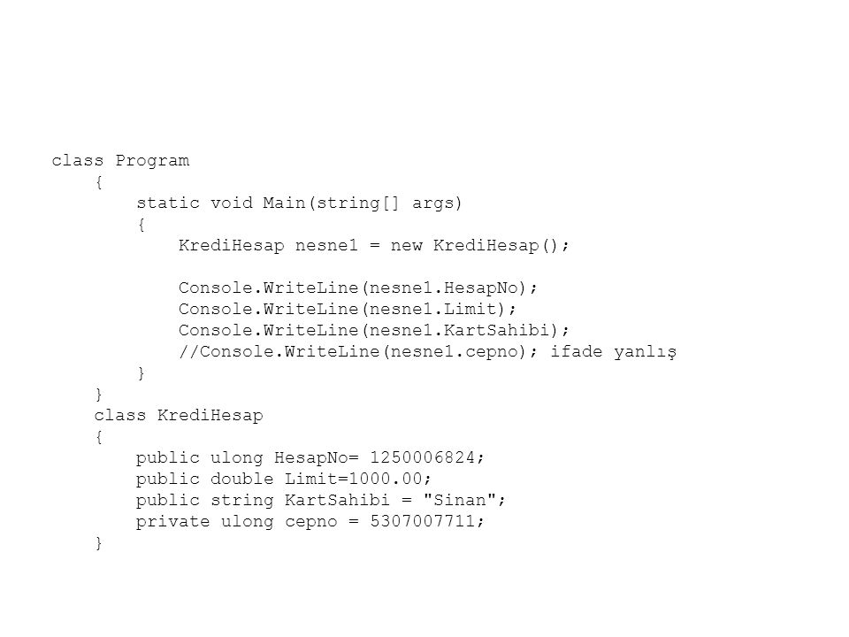 class Program { static void Main(string[] args) { KrediHesap nesne1 = new KrediHesap(); Console.WriteLine(nesne1.HesapNo); Console.WriteLine(nesne1.Li