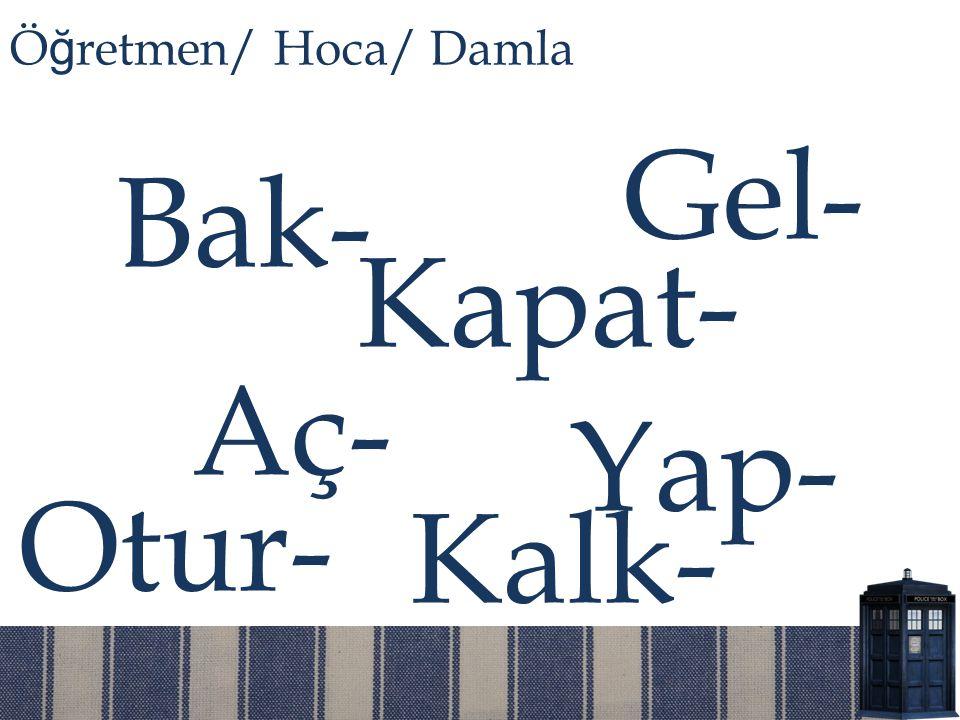 Tahtaya bak(ın).Ö ğ retmen/ Hoca/ Damla Buraya gel(in).