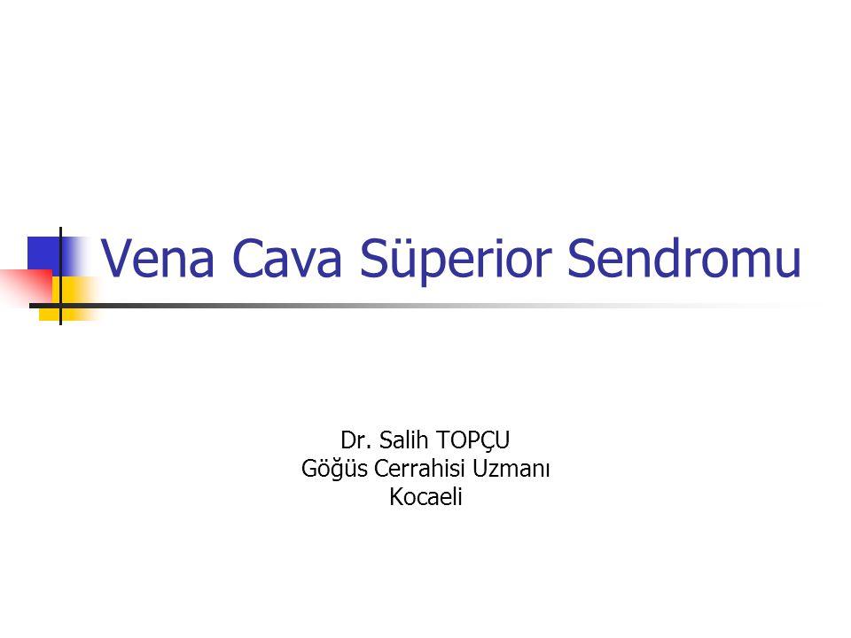 Vena Cava Süperior Sendromu Dr. Salih TOPÇU Göğüs Cerrahisi Uzmanı Kocaeli