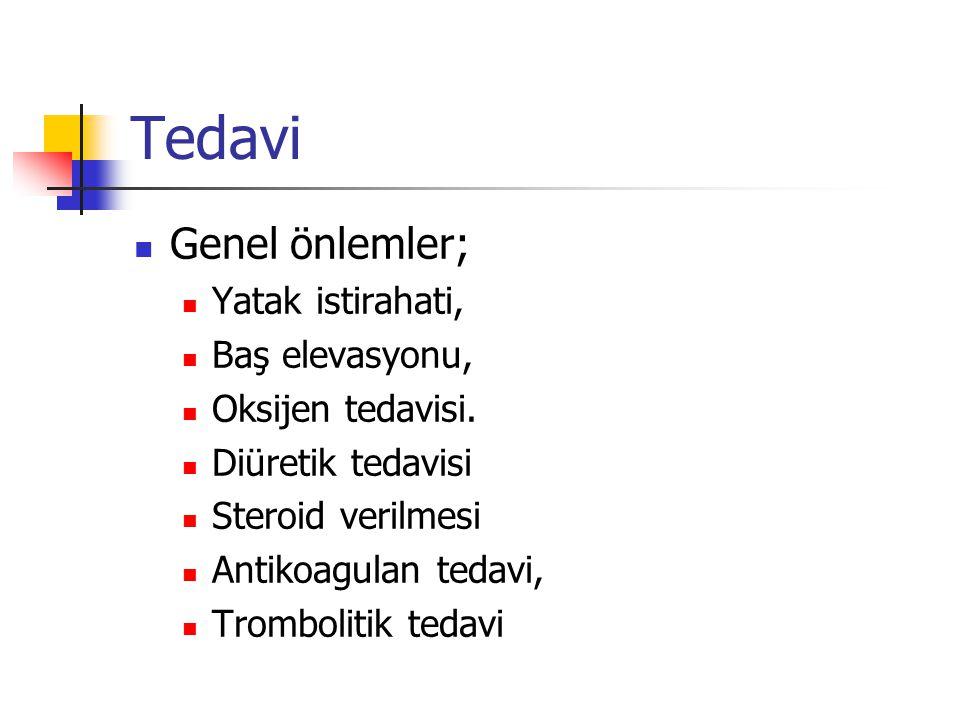 Genel önlemler; Yatak istirahati, Baş elevasyonu, Oksijen tedavisi. Diüretik tedavisi Steroid verilmesi Antikoagulan tedavi, Trombolitik tedavi