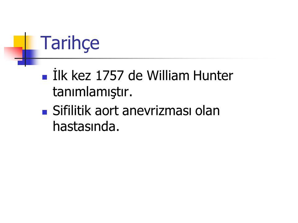 Tarihçe İlk kez 1757 de William Hunter tanımlamıştır. Sifilitik aort anevrizması olan hastasında.