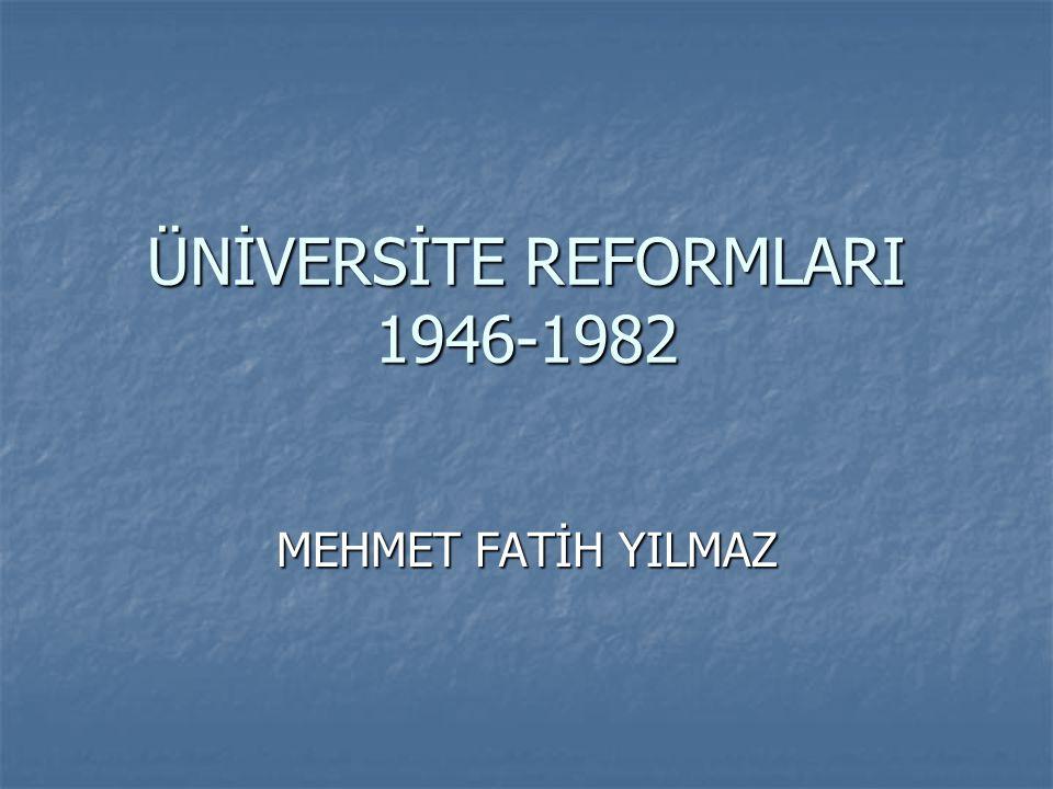 ÜNİVERSİTE REFORMLARI 1946-1982 MEHMET FATİH YILMAZ