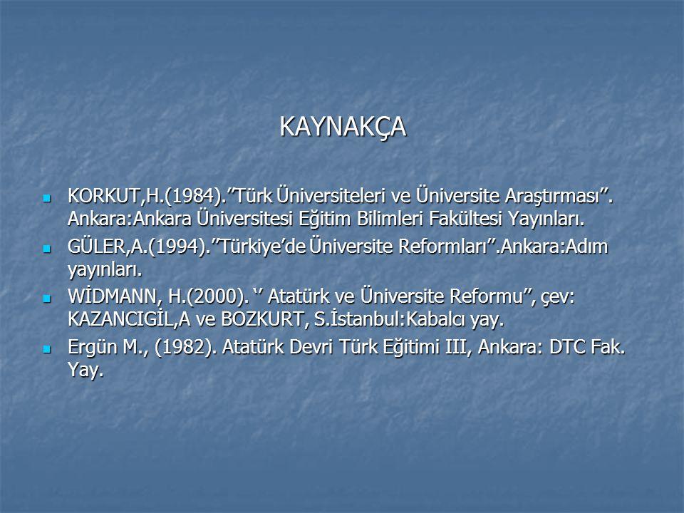 KAYNAKÇA KORKUT,H.(1984).''Türk Üniversiteleri ve Üniversite Araştırması''. Ankara:Ankara Üniversitesi Eğitim Bilimleri Fakültesi Yayınları. KORKUT,H.