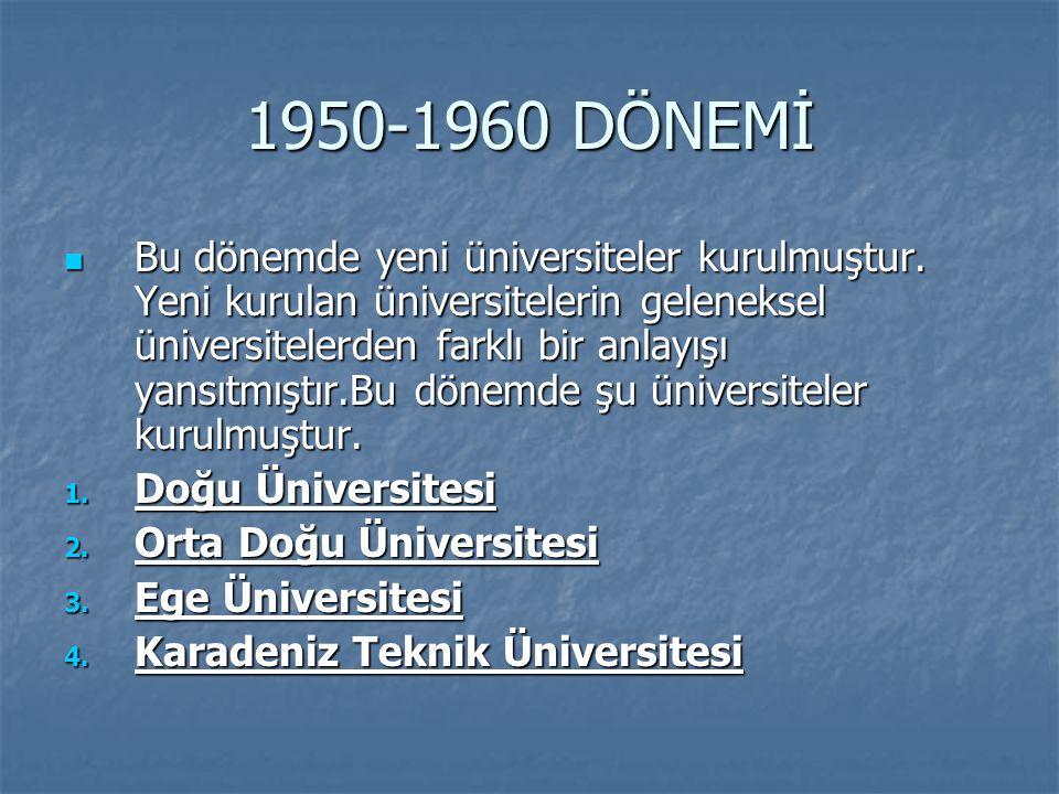 1950-1960 DÖNEMİ Bu dönemde yeni üniversiteler kurulmuştur. Yeni kurulan üniversitelerin geleneksel üniversitelerden farklı bir anlayışı yansıtmıştır.