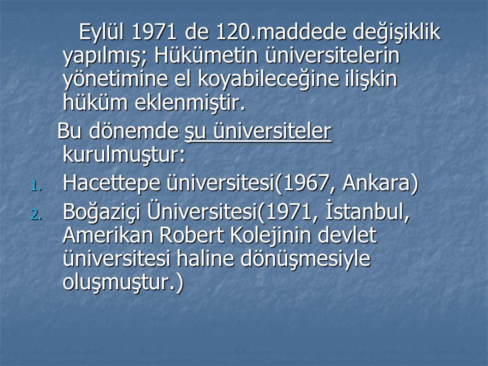 Eylül 1971 de 120.maddede değişiklik yapılmış; Hükümetin üniversitelerin yönetimine el koyabileceğine ilişkin hüküm eklenmiştir. Eylül 1971 de 120.mad
