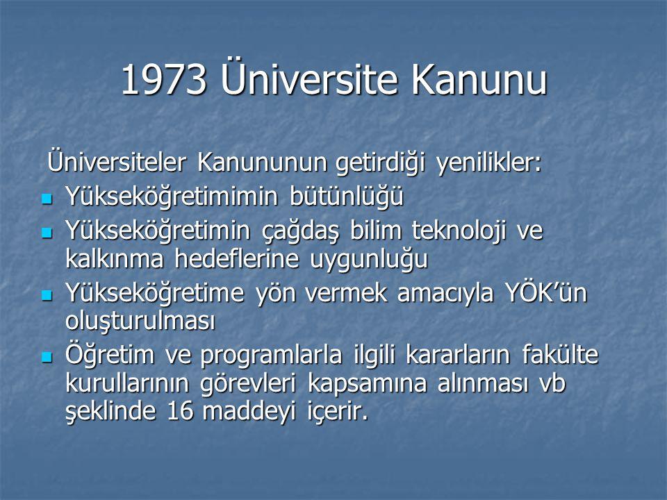 1973 Üniversite Kanunu Üniversiteler Kanununun getirdiği yenilikler: Üniversiteler Kanununun getirdiği yenilikler: Yükseköğretimimin bütünlüğü Yüksekö