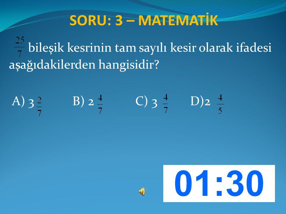 SORU: 3 – MATEMATİK bileşik kesrinin tam sayılı kesir olarak ifadesi aşağıdakilerden hangisidir? A) 3 B) 2 C) 3 D)2