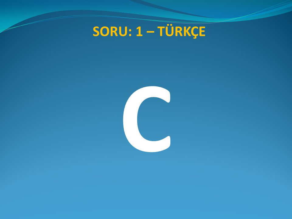 SORU: 1 – TÜRKÇE C
