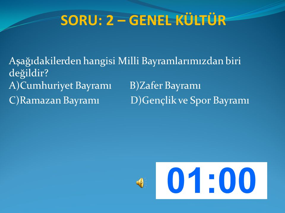 SORU: 2 – GENEL KÜLTÜR Aşağıdakilerden hangisi Milli Bayramlarımızdan biri değildir? A)Cumhuriyet Bayramı B)Zafer Bayramı C)Ramazan Bayramı D)Gençlik