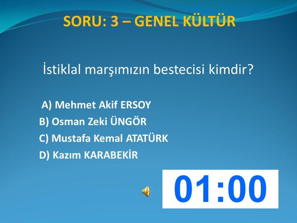 SORU: 3 – GENEL KÜLTÜR İstiklal marşımızın bestecisi kimdir? A) Mehmet Akif ERSOY B) Osman Zeki ÜNGÖR C) Mustafa Kemal ATATÜRK D) Kazım KARABEKİR
