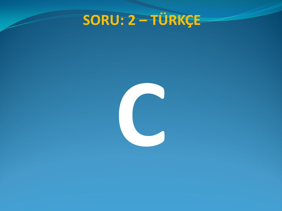 SORU: 3 – TÜRKÇE Aşağıdaki cümlelerden hangisinde neden- sonuç ilişkisi vardır.
