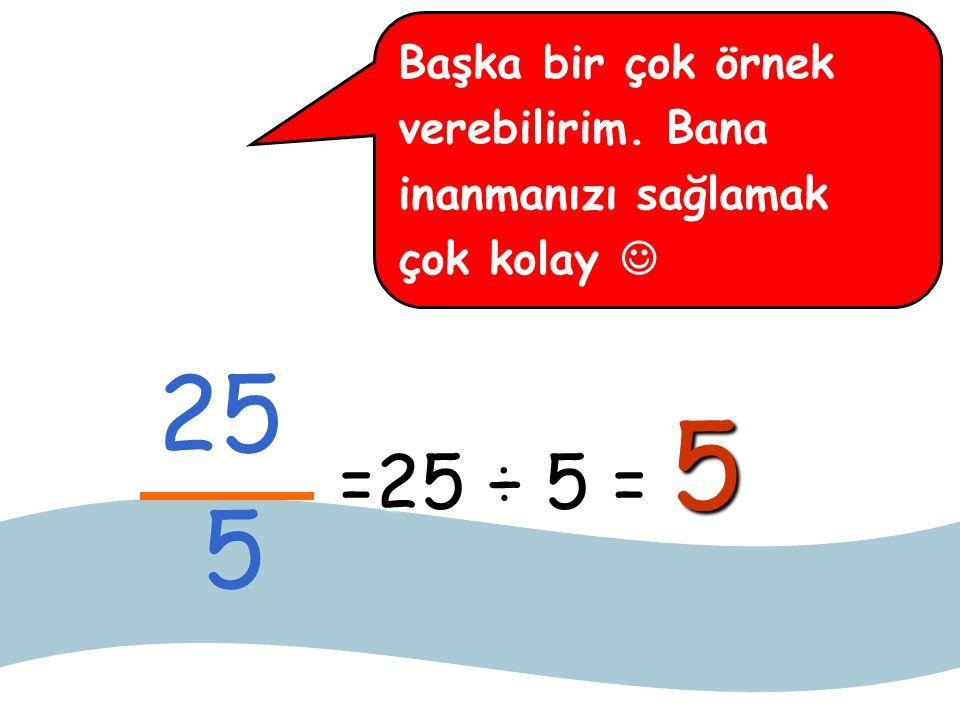 48 12 Başka bir çok örnek verebilirim. Bana inanmanızı sağlamak çok kolay =48 ÷ 12 = 4