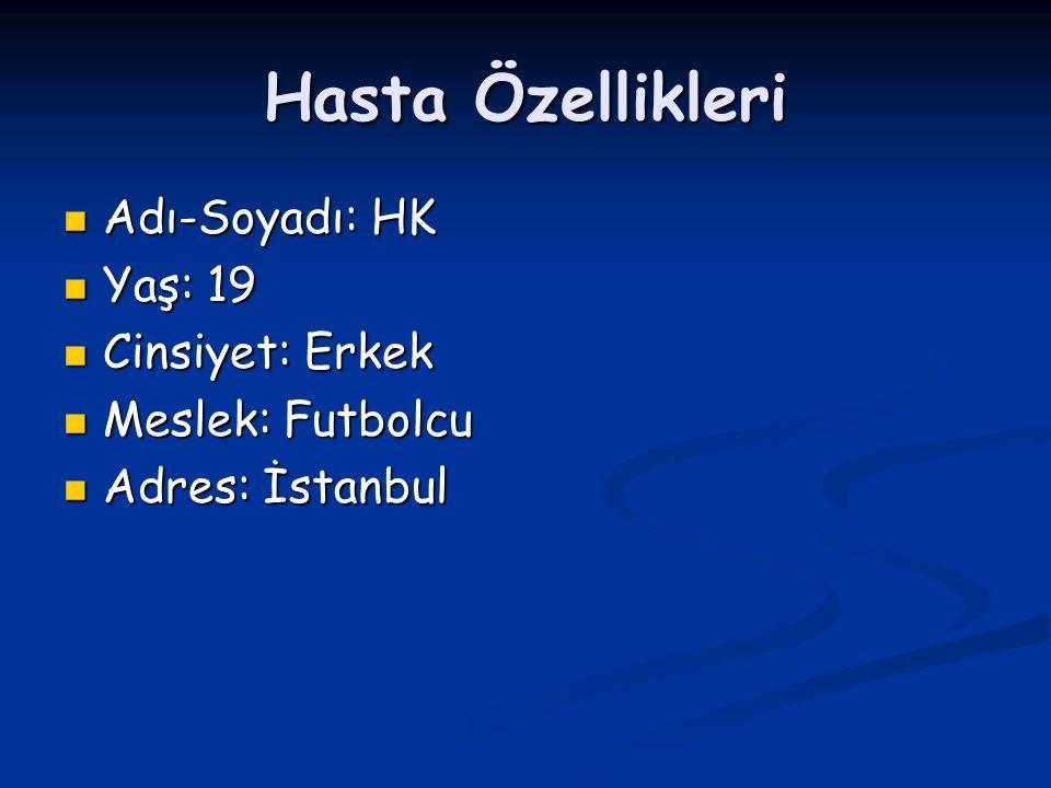 Hasta Özellikleri Adı-Soyadı: HK Adı-Soyadı: HK Yaş: 19 Yaş: 19 Cinsiyet: Erkek Cinsiyet: Erkek Meslek: Futbolcu Meslek: Futbolcu Adres: İstanbul Adres: İstanbul