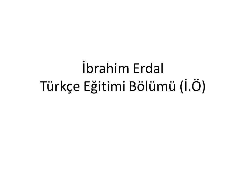 İbrahim Erdal Türkçe Eğitimi Bölümü (İ.Ö)