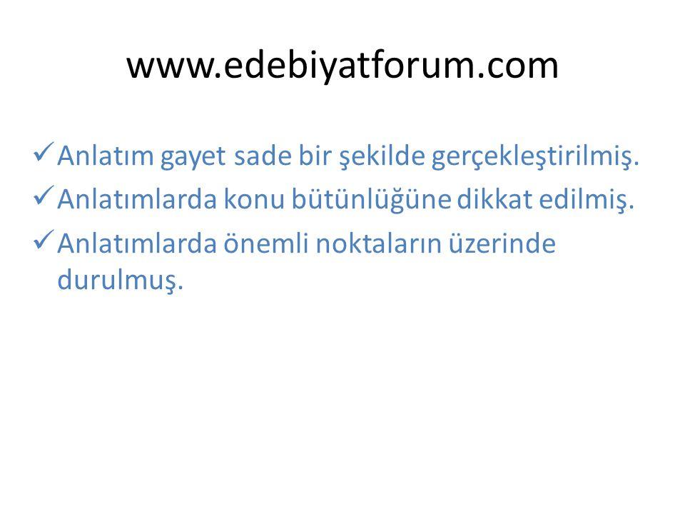 www.edebiyatforum.com Anlatım gayet sade bir şekilde gerçekleştirilmiş.