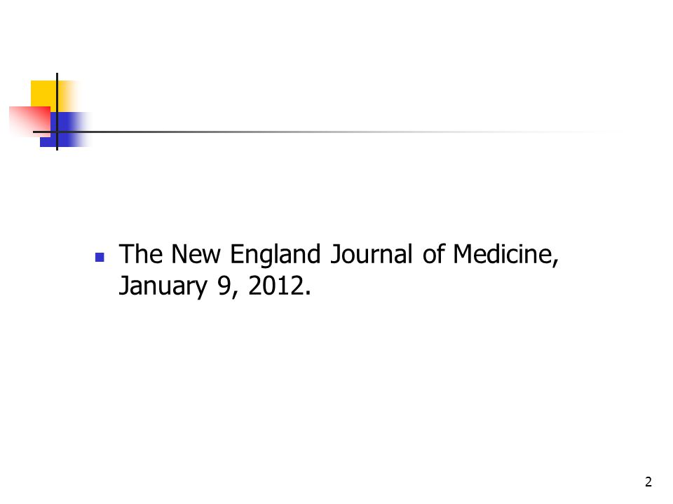 2 The New England Journal of Medicine, January 9, 2012.